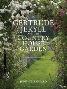 Gertrude Jekyll and the Country House Garden: From the Archives of Country Life - Judith B. Tankard