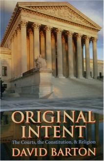 Original Intent: The Courts, the Constitution & Religion - David Barton