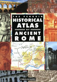 The Penguin Historical Atlas of Ancient Rome (Hist Atlas) - Christopher Scarre