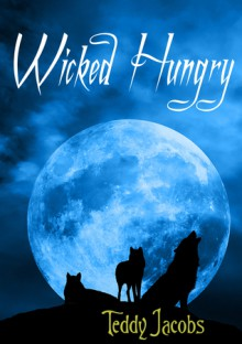 Wicked Hungry - Teddy Jacobs