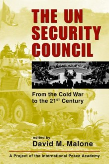 The Un Security Council: From The Cold War To The 21st Century (Project Of The International Peace Academy) - David M. Malone