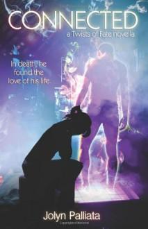 Connected: a Twists of Fate novella - Jolyn Palliata
