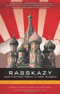 Rasskazy: New Fiction from a New Russia - Jeff Parker, Mikhail Iossel, Francine Prose, Mikhail Iossel