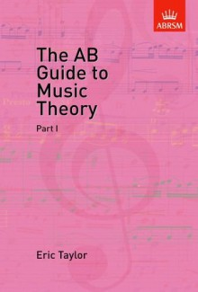The AB Guide to Music Theory: Part I - Eric Taylor
