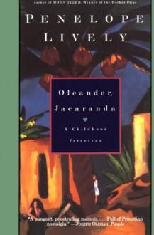 Oleander, Jacaranda: A Childhood Perceived - Penelope Lively