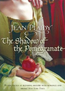 The Shadow of the Pomegranate - Jean Plaidy, Anne Flosnik