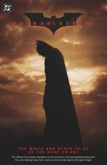 Batman Begins: The Movie and Other Tales of the Dark Knight - Scott Beatty, Dennis O'Neil, Greg Rucka, Ed Brubaker, Bill Willingham, Kilian Plunkett, Serge LaPointe, Dick Giordano, Rick Burchett, Rodney Ramos, Scott McDaniel, Andy Owens, Tom Fowler