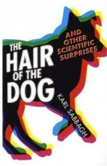 The Hair Of The Dog: And Other Scientific Surprises - Karl Sabbagh