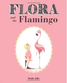 Flora and the Flamingo - Molly Idle