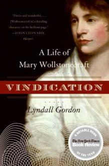 Vindication: A Life of Mary Wollstonecraft - Lyndall Gordon