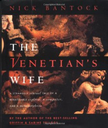 The Venetian's Wife: A Strangely Sensual Tale of a Renaissance Explorer, a Computer, and a Metamorphosis - Nick Bantock
