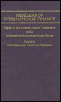 Problems of International Finance: Papers of the Seventh Annual Conference of the International Economics Study Group - John Black