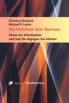 Die Wahrheit Uber Burnout: Stress Am Arbeitsplatz Und Was Sie Dagegen Tun Konnen - Christina Maslach, Michael P. Leiter