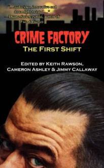 Crime Factory: The First Shift - Keith Rawson, Cameron Ashley, Jimmy Callaway