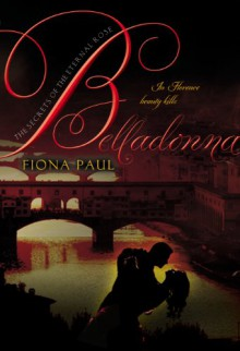 Belladonna (Secrets of the Eternal Rose) - Fiona Paul