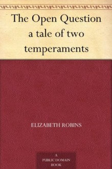 The Open Question a tale of two temperaments (免费公版书) - Elizabeth Robins