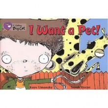 I Want a Pet! - Kaye Umansky, Sarah Horne