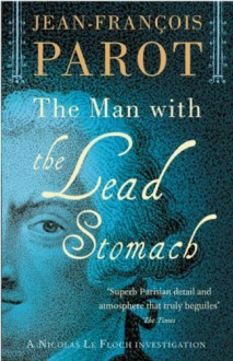 The Man with the Lead Stomach: A Nicholas Le Floch Investigation (Nicolas Le Floch 2) (Nicolas Le Floch Investigation) - Jean-Francois Parot;(Translated by Michael Glencross)