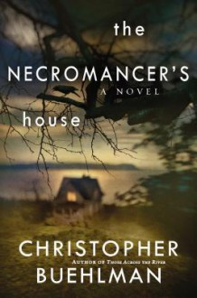 The Necromancer's House - Christopher Buehlman