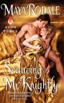 Seducing Mr. Knightly - Maya Rodale