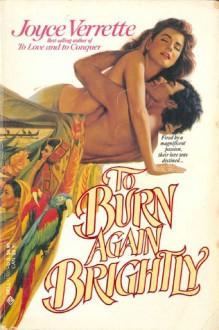 To Burn Again Brightly - Joyce Verrette