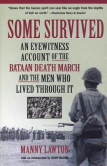 Some Survived: An Eyewitness Account of the Bataan Death March and the Men Who Lived Through It - Manny Lawton, John Willard Toland