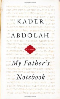 My Father's Notebook: A Novel - Kader Abdolah