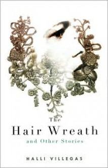 The Hair Wreath and Other Stories - Halli Villegas