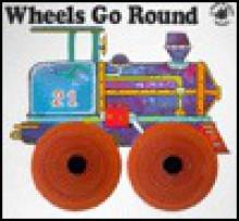 Wheels Go Round (Board Book) - Unknown, Carlo Alberto Michelini
