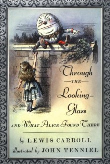 Through the Looking-Glass, and What Alice Found There - Lewis Carroll,Peter Glassman,John Tenniel