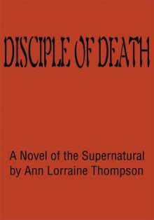 Disciple of Death: A Novel of the Supernatural - Ann Thompson