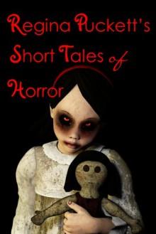 Regina Puckett's Short Tales of Horror - Regina Puckett