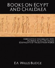 Books on Egypt and Chaldaea - E.A. Wallis Budge, Mark Oxford