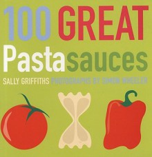 100 Great Pasta Sauces - Sally Griffiths