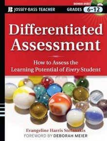Differentiated Assessment: How to Assess the Learning Potential of Every Student Grades 6-12 [With DVD ROM] - Evangeline Harris Stefanakis, Deborah Meier