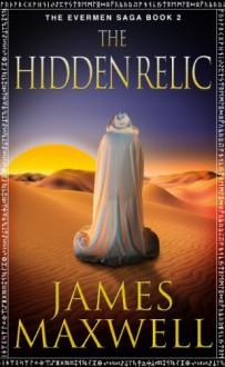 The Hidden Relic (The Evermen Saga, Book 2) - James Maxwell