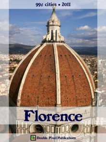 Florence 2011 (99¢ Cities) - Travel guide & Italian phrasebook, history of Florence, travel tips, and more - Double Pixel Publications, Steve Wright