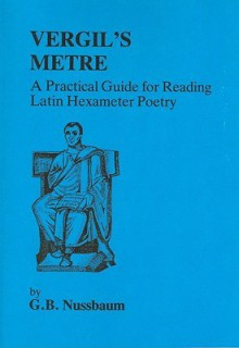 Virgil's Metre: A Practical Guide to Reading Latin Hexameter Poetry - G.B. Nussbaum