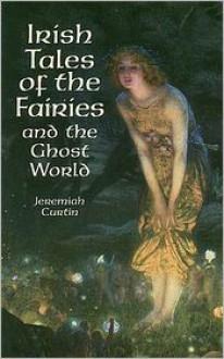 Irish Tales of the Fairies - Jeremiah Curtin