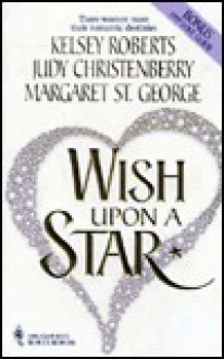 Wish Upon a Star - Kelsey Roberts, Margaret St. George, Judy Christenberry