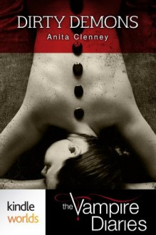 The Vampire Diaries: Dirty Demons (Kindle Worlds Short Story) - Anita Clenney