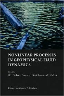 Nonlinear Processes in Geophysical Fluid Dynamics - O. U. Velasco Fuentes, O. U. Velasco Fuentes