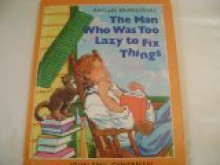 The Man Who Was Too Lazy to Fix Things - Phyllis Krasilovsky