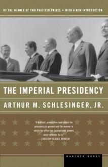 The Imperial Presidency - Jr. Arthur M. Schlesinger