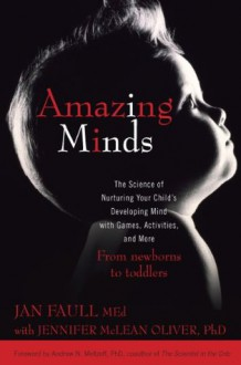 Amazing Minds: The Science of Nurturing Your Child's Developing Mind with Games, Activities and More - Jan Faull, Jennifer McLean Oliver