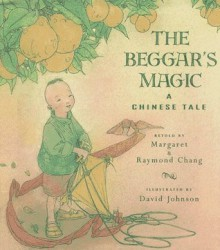 The Beggar's Magic: A Chinese Tale - Margaret Chang, Raymond Chang, David Johnson