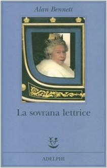 La sovrana lettrice - Alan Bennett,Monica Pavani