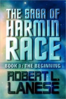 The Saga of Harmin Race: Book 1: The Beginning - Robert L. Lanese