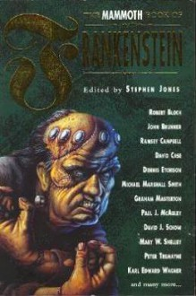 The Mammoth Book Of Frankenstein - Stephen Jones