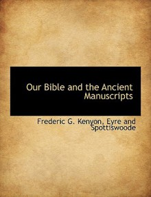 Our Bible & the Ancient Manuscripts - Frederic G. Kenyon